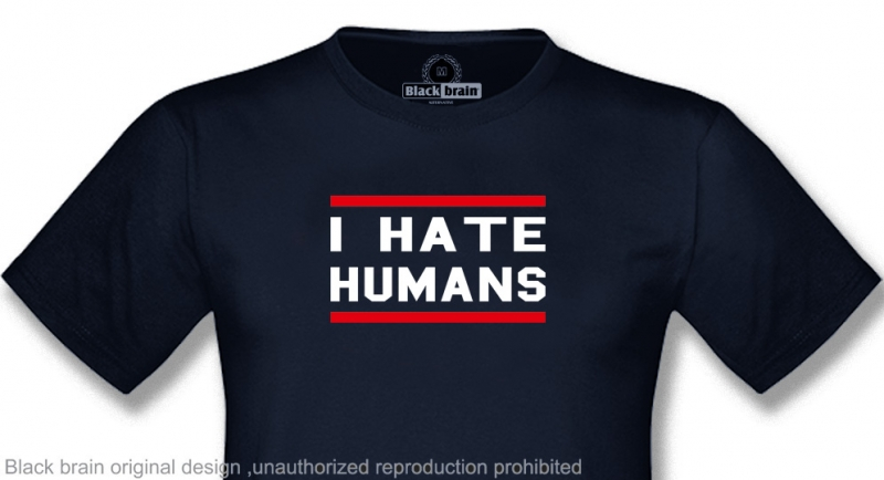 T-SHIRT I HATE HUMANS